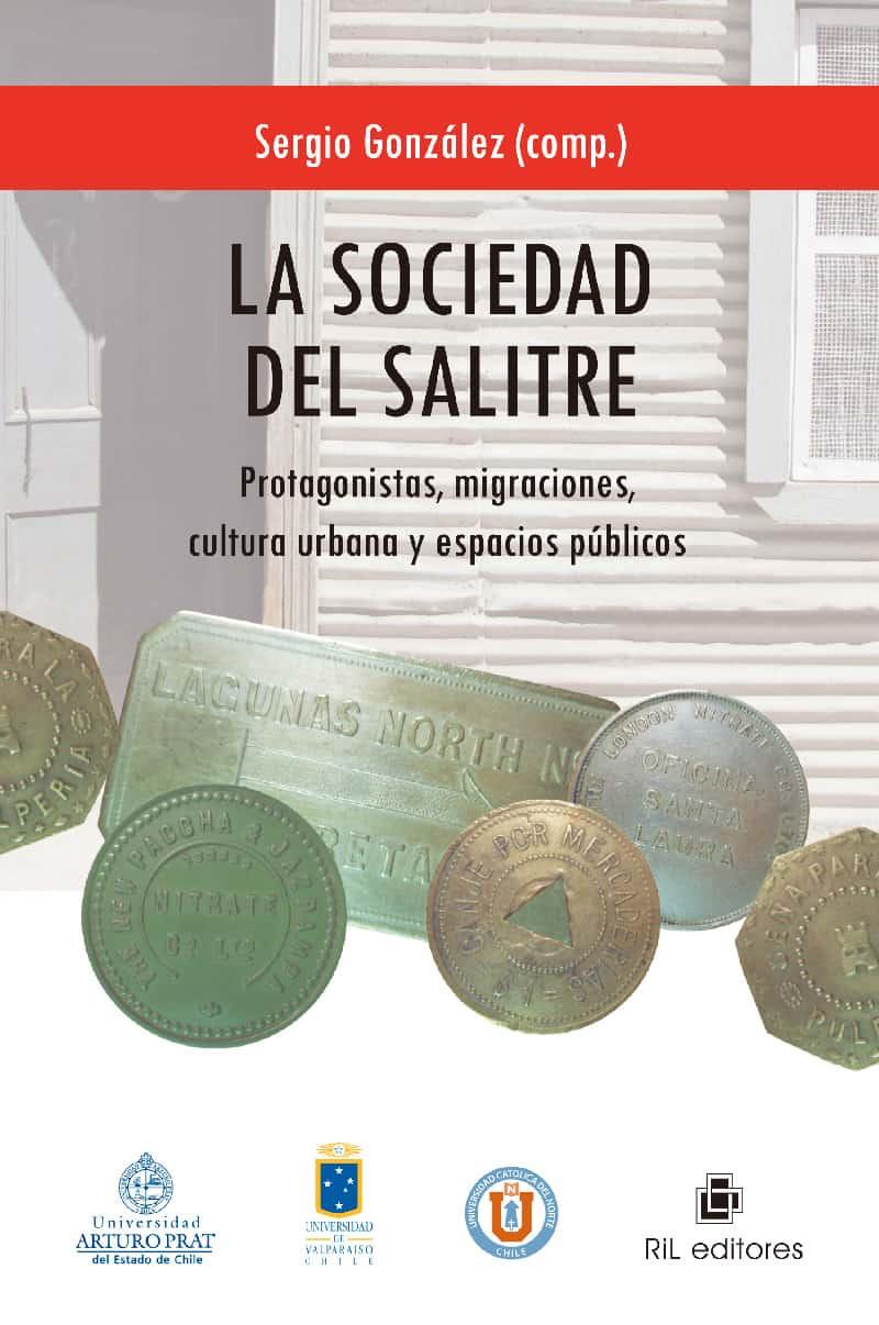 La sociedad del salitre: protagonistas, migraciones, cultura urbana y espacios públicos 1