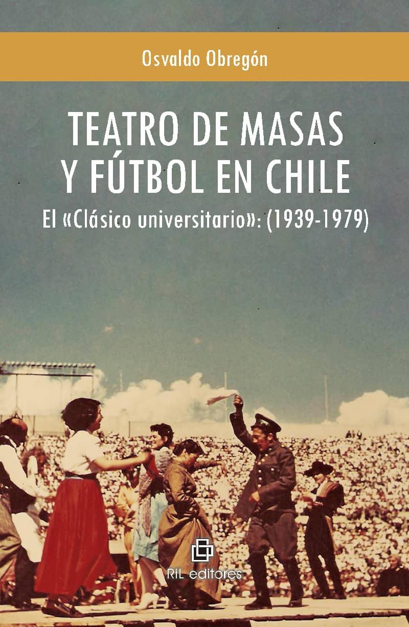 Teatro de masas y fútbol en Chile: el «Clásico universitario» (1939-1979) 1