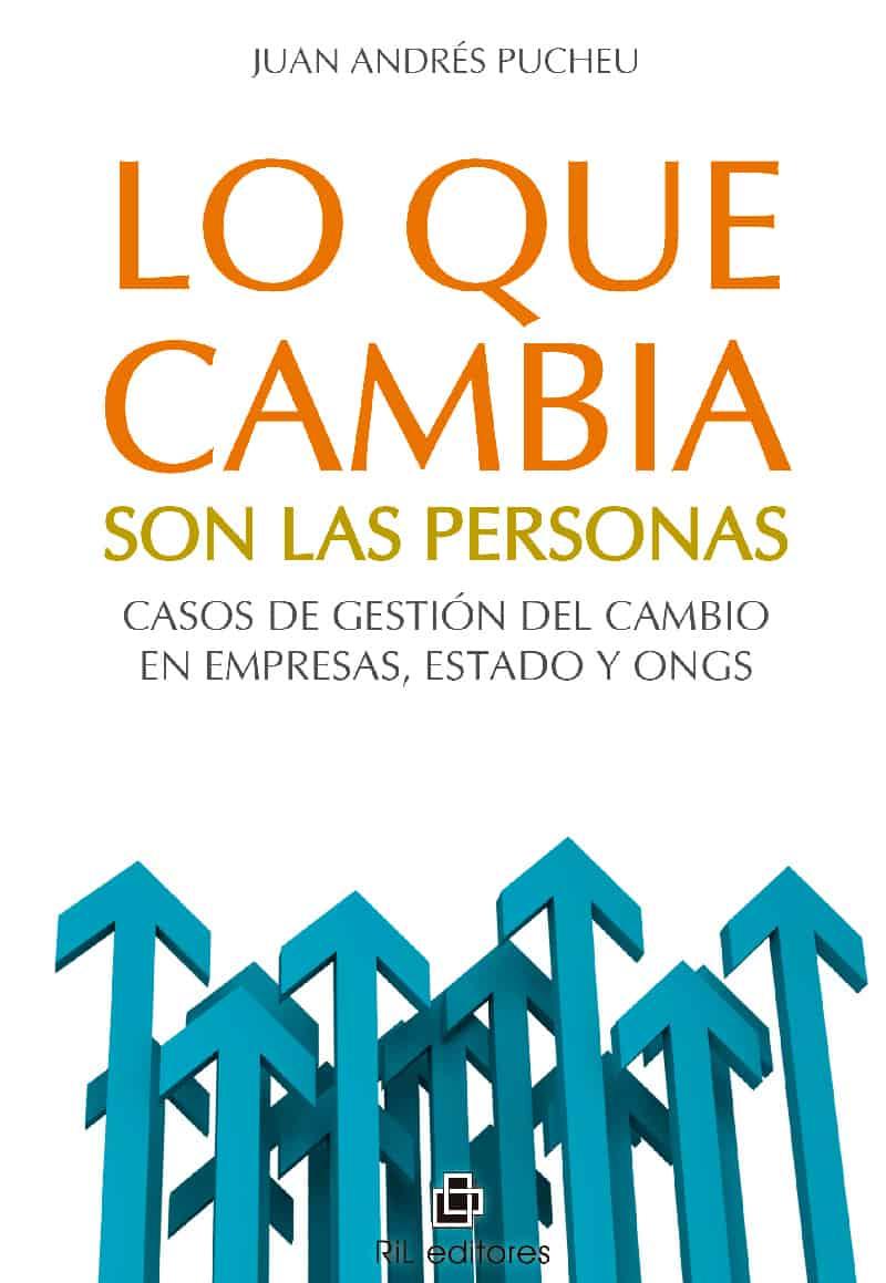 Lo que cambia son las personas: casos de gestión del cambio en empresas, Estado y ONGs 1