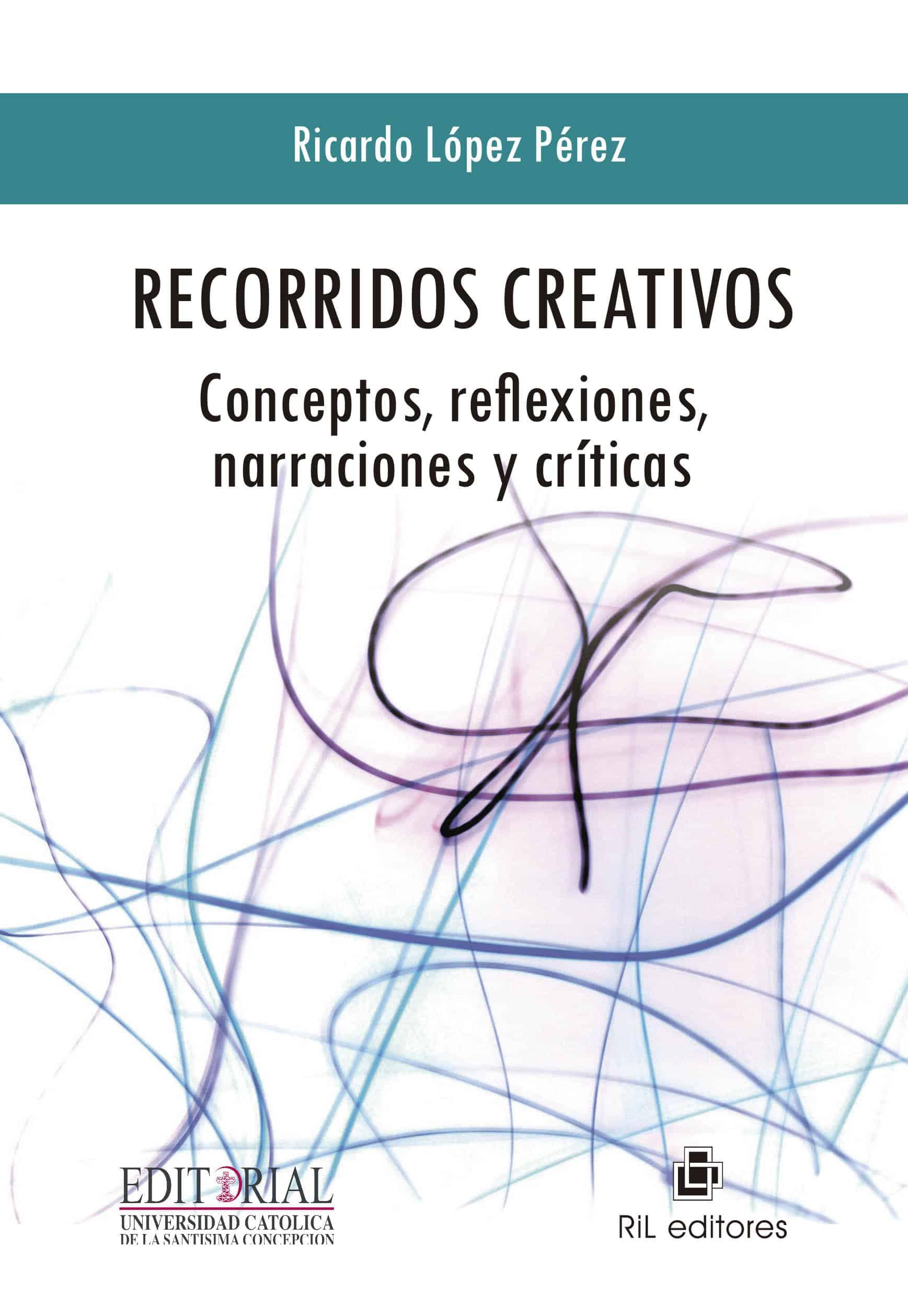 Recorridos creativos: conceptos, reflexiones, narraciones y críticas 1