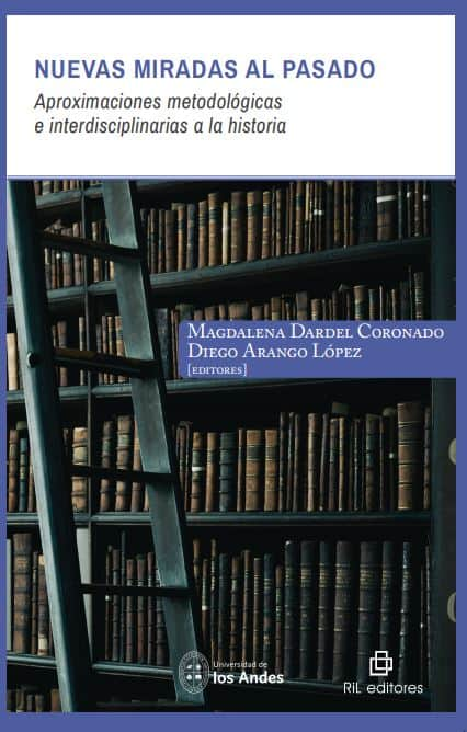 Nuevas miradas al pasado: aproximaciones metodológicas e interdisciplinarias a la historia 1