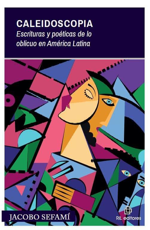 Caleidoscopia: escrituras y poéticas de lo oblicuo en América Latina 1
