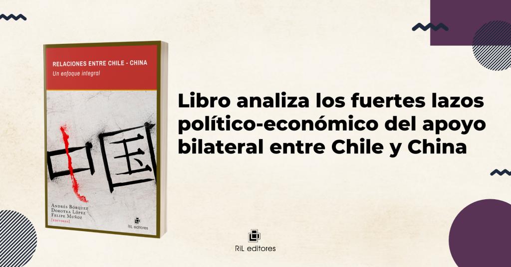 Libro analiza los fuertes lazos político-económicos del apoyo bilateral entre Chile y China 9