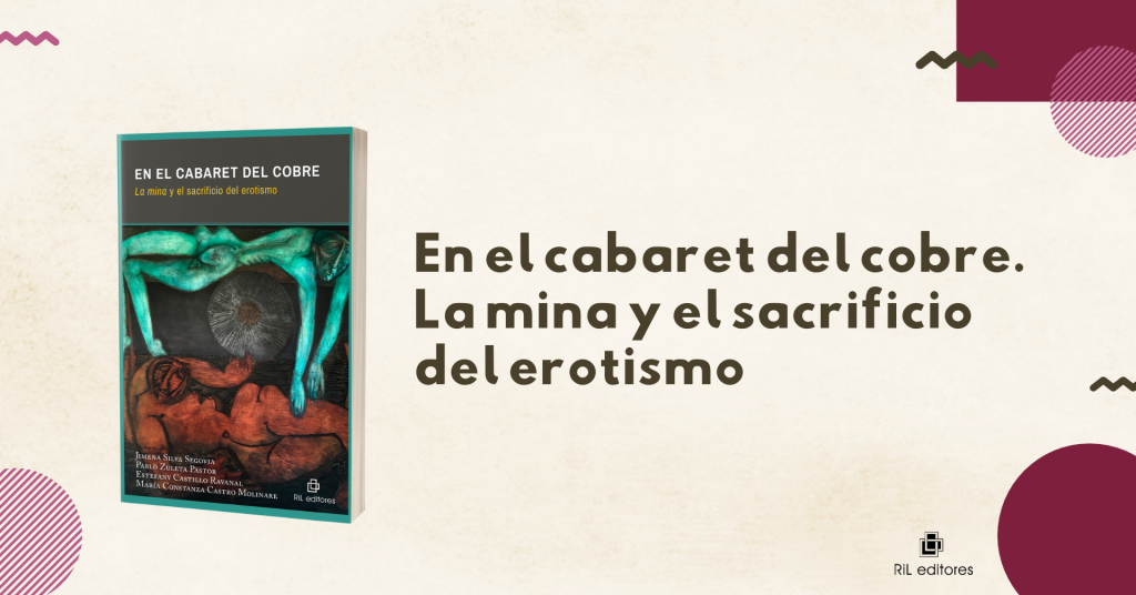 Nuevo libro: «En el cabaret del cobre. La mina y el sacrificio del erotismo» 4
