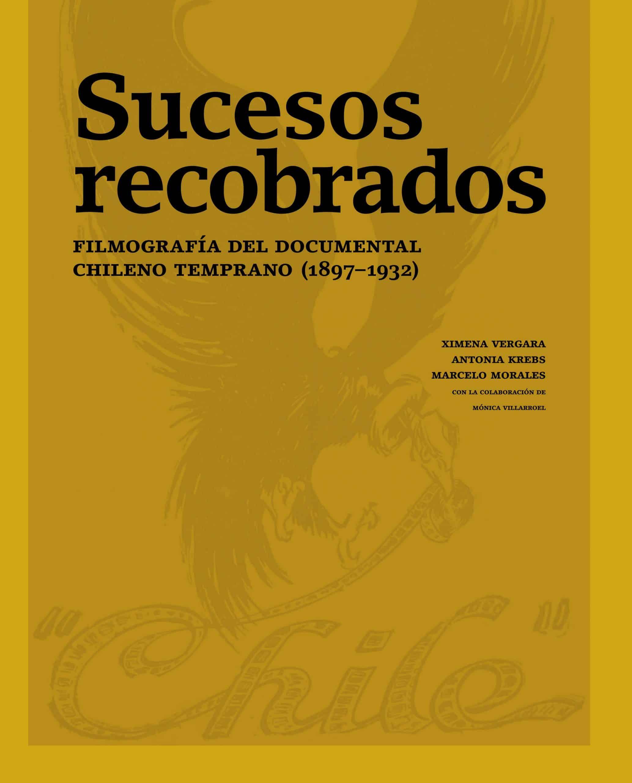 Sucesos recobrados. Filmografía del documental chileno temprano (1897–1932) 1